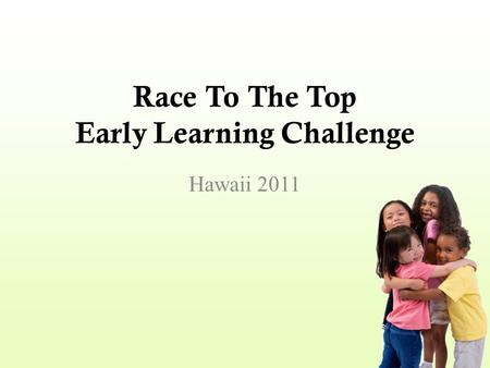 Race To The Top Early Learning Challenge Hawaii 2011.