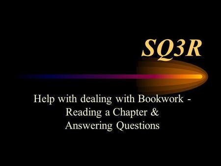 SQ3R Help with dealing with Bookwork - Reading a Chapter & Answering Questions.