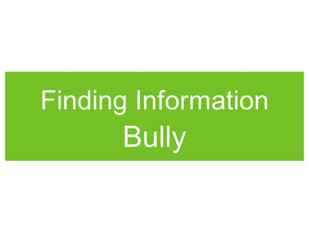 Finding Information Bully. Library Media Specialist F. Yokoyama.
