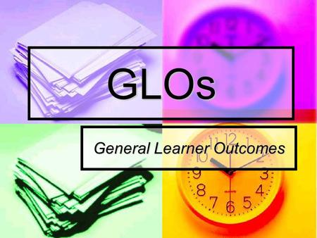 GLOs General Learner Outcomes. 1 Self-Directed Learner The Ability to be RESPONSIBLE for Ones Own Learning The Ability to be RESPONSIBLE for Ones Own.