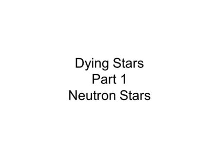 Dying Stars Part 1 Neutron Stars. Supernovas make some pretty remanants also. The Crab Nebula was seen in 1054 CE It has a Neutron Star in the center.