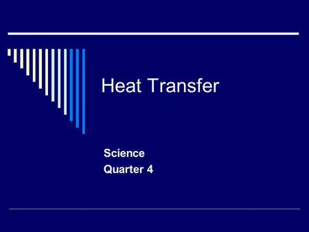 Heat Transfer Science Quarter 4. Describe ways heat can be transferred from one form to another MEMPNU Heat Transfer Compare and explain ways that heat.