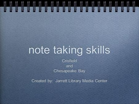 Note taking skills Crisfield and Chesapeake Bay Created by: Jarrett Library Media Center Crisfield and Chesapeake Bay Created by: Jarrett Library Media.