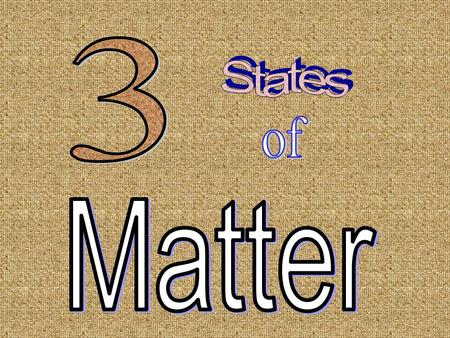 MATTER Matter is anything that takes up space (or volume). Everything has MATTER!
