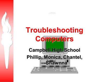 Troubleshooting Computers Campbell High School Phillip, Monica, Chantel, Shawnna.