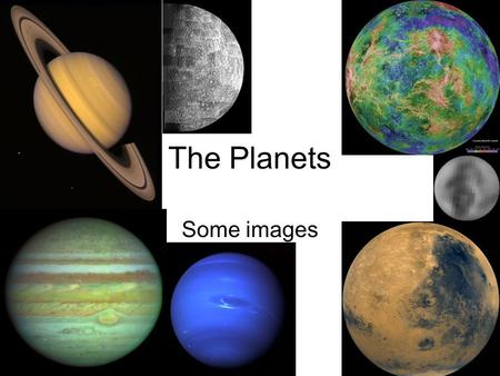 The Planets Some images. 3 kinds of Solar System Object Rocky Gassy Icy How can you tell? What happens when you step on it?