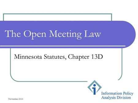 November 2010 1 The Open Meeting Law Minnesota Statutes, Chapter 13D.