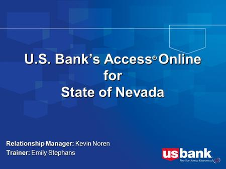 Relationship Manager: Kevin Noren Trainer: Emily Stephans Relationship Manager: Kevin Noren Trainer: Emily Stephans U.S. Banks Access ® Online for State.