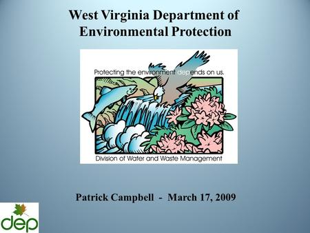 West Virginia Department of Environmental Protection Patrick Campbell - March 17, 2009.