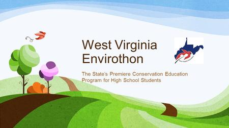 West Virginia Envirothon The States Premiere Conservation Education Program for High School Students.