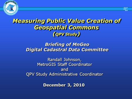 Briefing of MnGeo Digital Cadastral Data Committee Briefing of MnGeo Digital Cadastral Data Committee December 3, 2010 Randall Johnson, MetroGIS Staff.