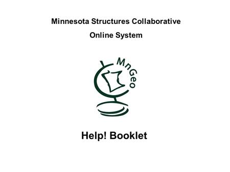 Minnesota Structures Collaborative Online System Help! Booklet.