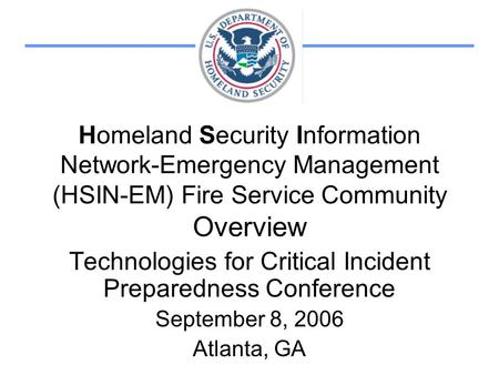 Homeland Security Information Network-Emergency Management (HSIN-EM) Fire Service Community Overview Technologies for Critical Incident Preparedness Conference.