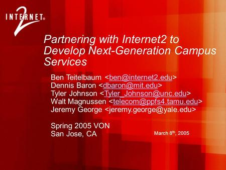 Partnering with Internet2 to Develop Next-Generation Campus Services Ben Teitelbaum Dennis Baron Tyler Johnson