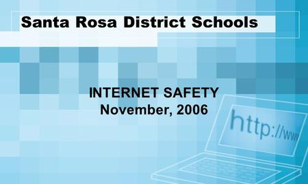 Santa Rosa District Schools INTERNET SAFETY November, 2006.