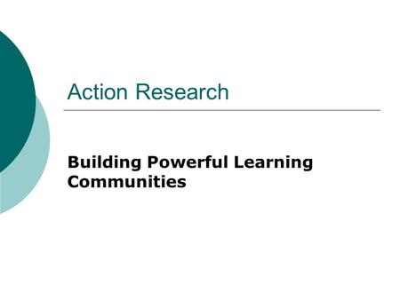 Action Research Building Powerful Learning Communities.