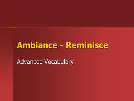 Ambiance - Reminisce Advanced Vocabulary. 1. ambiance (n.) mood, feeling; general atmosphere (n.) mood, feeling; general atmosphere –usually used about.