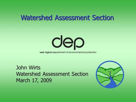 Watershed Assessment Section John Wirts Watershed Assessment Section March 17, 2009.