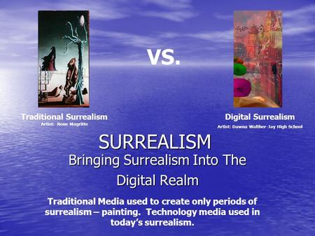 SURREALISM Bringing Surrealism Into The Digital Realm Traditional Media used to create only periods of surrealism – painting. Technology media used in.