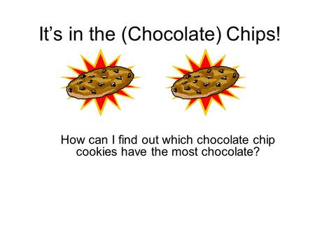 Its in the (Chocolate) Chips! How can I find out which chocolate chip cookies have the most chocolate?
