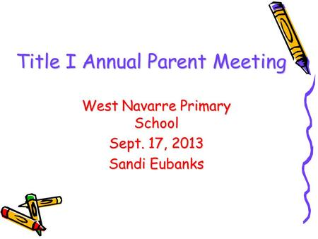 DRAFT Title I Annual Parent Meeting West Navarre Primary School Sept. 17, 2013 Sandi Eubanks.