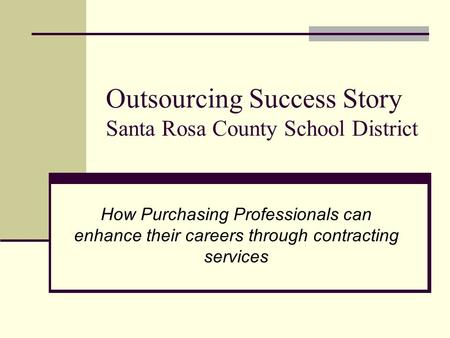 Outsourcing Success Story Santa Rosa County School District How Purchasing Professionals can enhance their careers through contracting services.