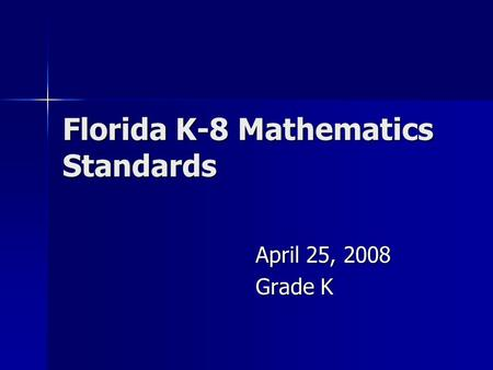 Florida K-8 Mathematics Standards April 25, 2008 Grade K.