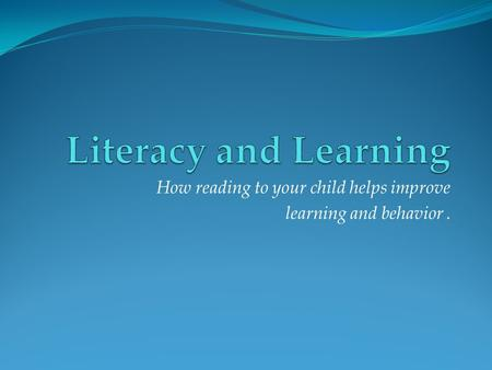 How reading to your child helps improve learning and behavior.