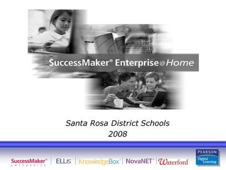 Santa Rosa District Schools 2008. Objectives Introduce SuccessMaker Enterprise Identify the Courses Available Understand How to Login as a Student Understand.