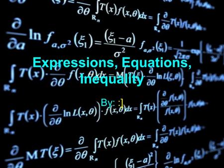 Expressions, Equations, Inequality By: :] BenchmarkBenchmark MA.7.10.3 Solve linear equations& inequalities with One (1) variable using algebraic methods,