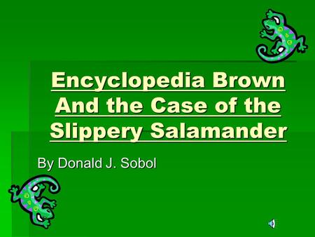 Encyclopedia Brown And the Case of the Slippery Salamander By Donald J. Sobol.