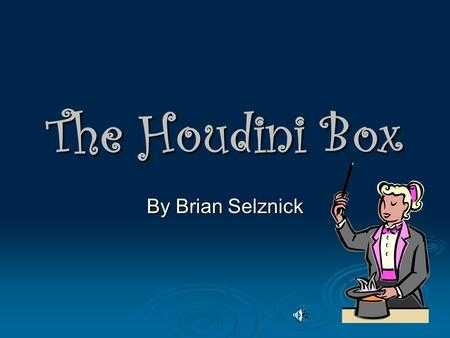The Houdini Box By Brian Selznick Vocabulary Houdini is a magician. A. Person who writes for magazines. B. Person who performs tricks.
