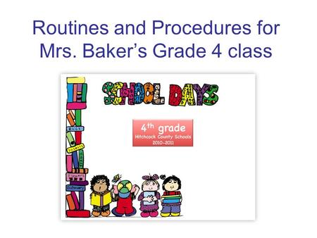 Routines and Procedures for Mrs. Bakers Grade 4 class.
