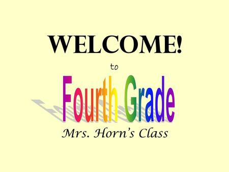 Welcome! to Mrs. Horns Class. Our Daily Schedule WKLES News, Check-In Spelling English/Writing Reading AR Reading/snack Special Area.