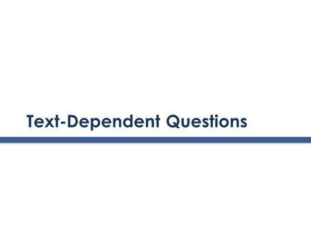 Text-Dependent Questions. The CCSS Requires Three Shifts in ELA/Literacy 1. Building knowledge through content-rich nonfiction 2. Reading, writing and.