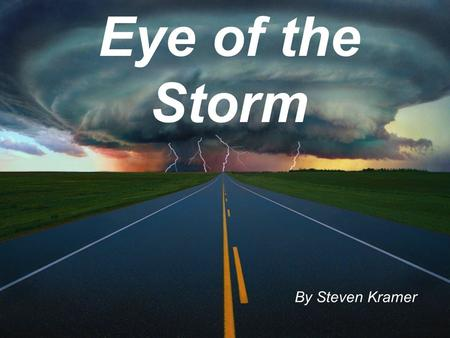 Eye of the Storm By Steven Kramer Vocabulary Did you hear something shatter? What does shatter mean? a. Smash b. Rumble.