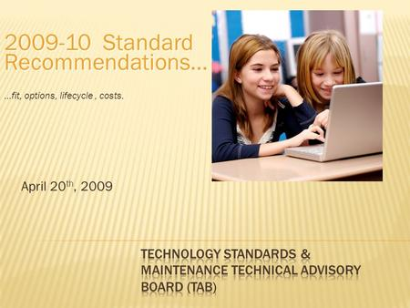 April 20 th, 2009 2009-10 Standard Recommendations… …fit, options, lifecycle, costs.