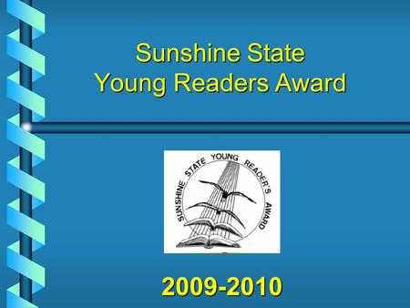 2009-2010 Sunshine State Young Readers Award About the SSYRA Grades 3-5 Grades 3-5 15 fiction books 15 fiction books Read at least 3 to vote Read at.