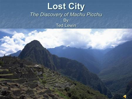 Lost City The Discovery of Machu Picchu By Ted Lewin.