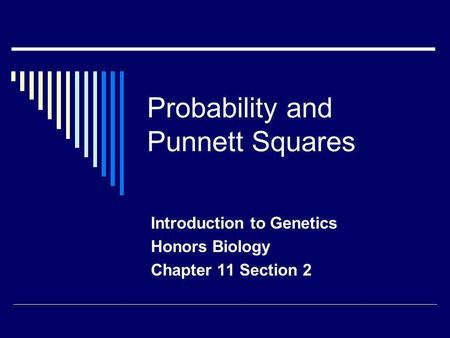 Probability and Punnett Squares Introduction to Genetics Honors Biology Chapter 11 Section 2.