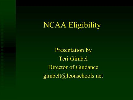 NCAA Eligibility Presentation by Teri Gimbel Director of Guidance