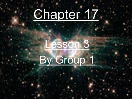 Chapter 17 Lesson 3 By Group 1.
