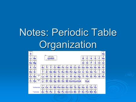 Notes: Periodic Table Organization. A ____________ is a horizontal row in the periodic table. A ____________ is a horizontal row in the periodic table.