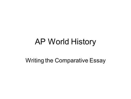AP World History Writing the Comparative Essay. Foundations comparison essay Compare and contrast the use of technology and the dynamics of trade in TWO.