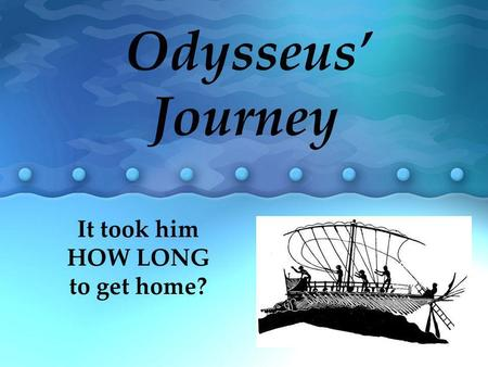 Odysseus Journey It took him HOW LONG to get home?