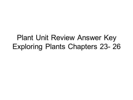 Plant Unit Review Answer Key Exploring Plants Chapters 23- 26.