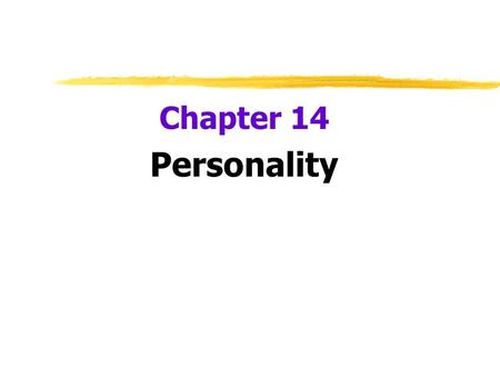 Chapter 14 Personality. What is Personality? zPersonality yan individuals characteristic pattern of thinking, feeling, and acting yfour basic perspectives.