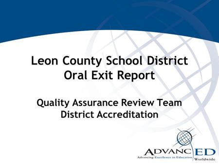 Leon County School District Oral Exit Report Quality Assurance Review Team District Accreditation.