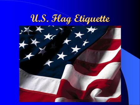 U.S. Flag Etiquette. Why Red, White, & Blue? Red – Valor & Hardiness White – Purity & Innocence Blue – Vigilance, Perseverance, & Justice.