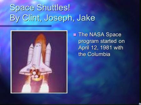 Space Shuttles! By Clint, Joseph, Jake The NASA Space program started on April 12, 1981 with the Columbia.